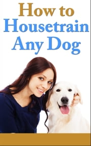 How to House Train any Dog ebook by Unsure