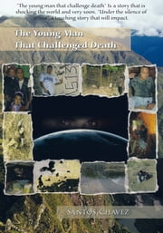 The Young Man That Challenged Death ebook by Santos Chavez