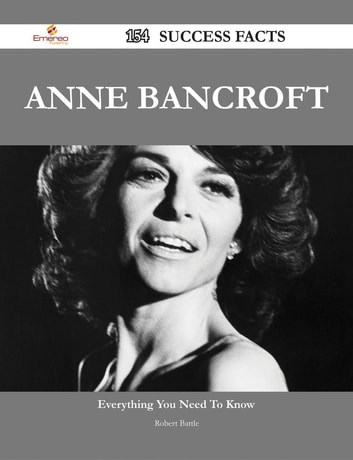 Anne Bancroft 154 Success Facts - Everything you need to know about Anne Bancroft ebook by Robert Battle
