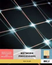 Network Processors - Architecture, Programming, and Implementation ebook by Ran Giladi