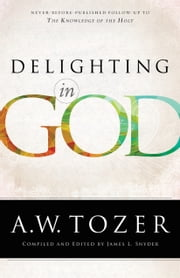 Delighting in God ebook by A.W. Tozer, James L. Snyder