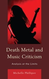 Death Metal and Music Criticism - Analysis at the Limits ebook by Michelle Phillipov