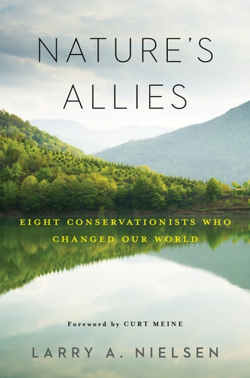 Nature's Allies - Eight Conservationists Who Changed Our World eBook by Larry Nielsen