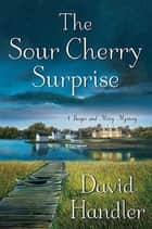 The Sour Cherry Surprise - A Berger and Mitry Mystery ebook by David Handler