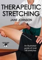 Therapeutic Stretching ebook by Jane Johnson