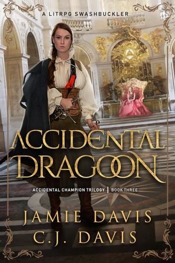 Accidental Dragoon - Book 3 in a LitRPG Swashbuckler Trilogy ebook by Jamie Davis,C.J. Davis
