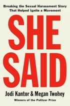 She Said - Breaking the Sexual Harassment Story That Helped Ignite a Movement ebooks by Jodi Kantor, Megan Twohey