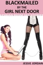Blackmailed by the Girl Next Door - Adults Only Erotica ebook by Jessie Jordan