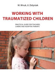 Working with traumatized children ebook by Marek Wnuk,Ulyana Dolyniak