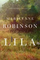 Lila - A Novel ebook by Marilynne Robinson