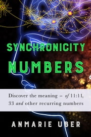Synchronicity Numbers - Numerology Series, #3 ebook by Anmarie Uber