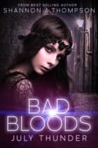 Bad Bloods: July Thunder ebook by Shannon A. Thompson