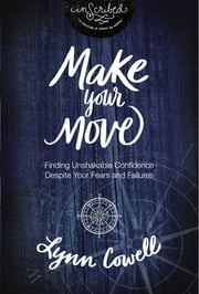 Make Your Move - Finding Unshakable Confidence Despite Your Fears and Failures ebook by Lynn Cowell