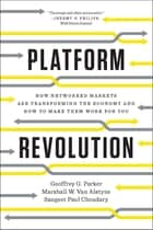 Platform Revolution: How Networked Markets Are Transforming the Economy and How to Make Them Work for You ebook by Geoffrey G. Parker, Marshall W. Van Alstyne, Sangeet Paul Choudary