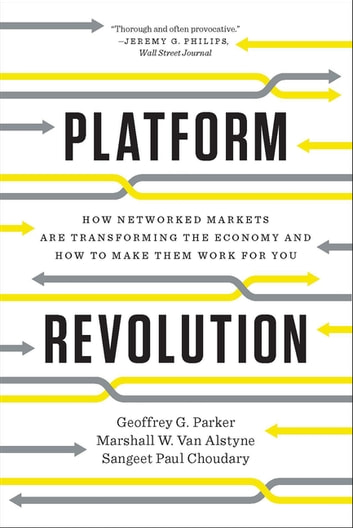 Platform Revolution: How Networked Markets Are Transforming the Economy and How to Make Them Work for You ebook by Geoffrey G. Parker,Marshall W. Van Alstyne,Sangeet Paul Choudary