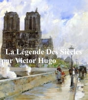 La Legende des Siecles (in the original French) ebook by Victor Hugo