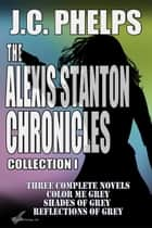 The Alexis Stanton Chronicles Collection One ebook by JC Phelps