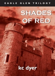 Shades of Red - An Eagle Glen Trilogy Book ebook by kc dyer