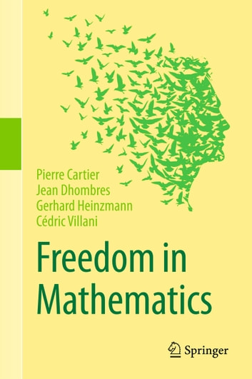 Freedom in Mathematics ebook by Pierre Cartier,Jean Dhombres,Gerhard Heinzmann,Cédric Villani
