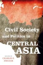 Civil Society and Politics in Central Asia ebook by Charles E. Ziegler, Charles E. Ziegler, Reuel Hanks,...