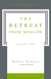 The Retreat from Moscow - A Play About a Family ebook by William Nicholson