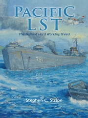 Pacific LST 791 - A Gallant Ship and Her Hardworking Coast Guard Crew at the Invasion of Okinawa ebook by Stephen C. Stripe
