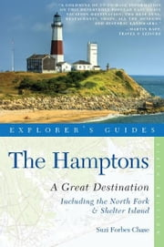 Explorer's Guide Hamptons: A Great Destination: Includes North Fork & Shelter Island (Sixth Edition) ebook by Suzi Forbes Chase