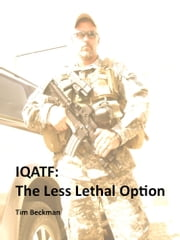 IQATF: The Less Lethal Option ebook by Tim Beckman