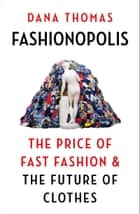 Fashionopolis - The Price of Fast Fashion and the Future of Clothes ebook by Dana Thomas