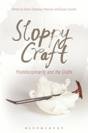 Sloppy Craft - Postdisciplinarity and the Crafts ebook by Elaine Cheasley Paterson,Susan Surette