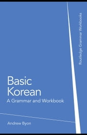 Basic Korean: A Grammar and Workbook ebook by Byon, Andrew Sangpil