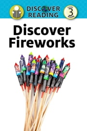Discover Fireworks: Level 3 Reader ebook by Xist Publishing