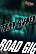 Road Gig ebook by Trey R. Barker