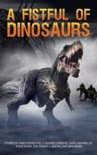 A Fistful of Dinosaurs ebook by Bruce Holland Rogers, Denise E Dora, Jamie Ferguson,...
