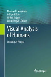 Visual Analysis of Humans - Looking at People ebook by Thomas B. Moeslund,Adrian Hilton,Volker Krüger,Leonid Sigal
