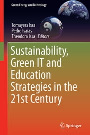 Sustainability, Green IT and Education Strategies in the Twenty-first Century ebook by Tomayess Issa, Pedro Isaias, Theodora Issa