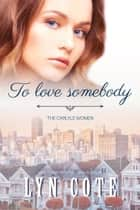 To Love Somebody - The Carlyle Women, #3 eBook by Lyn Cote