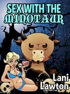 Sex With The Minotaur ebook by Lani Lawton