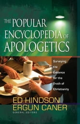 The Popular Encyclopedia of Apologetics - Surveying the Evidence for the Truth of Christianity ebook by Ed Hindson,Ergun Caner