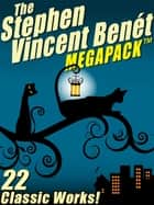 The Stephen Vincent Benét MEGAPACK ® - 15 Classic Works ebook by Stephen Vincent Benét