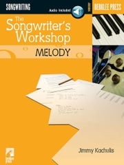 The Songwriter's Workshop: Melody ebook by Jimmy Kachulis