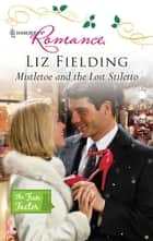 Mistletoe and the Lost Stiletto ebook by Liz Fielding