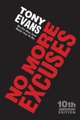 No More Excuses (10th Anniversary Edition) - Be the Man God Made You To Be ebook by Tony Evans