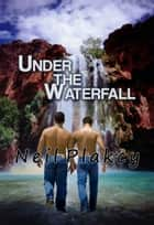 Under the Waterfall ebook by Neil Plakcy