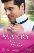 Marry Me - 3 Book Box Set ebook by Charlotte Phillips, Catherine Mann, Lynne Marshall