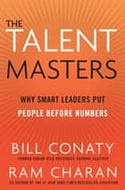 The Talent Masters - Why Smart Leaders Put People Before Numbers ebook by Bill Conaty, Ram Charan