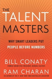 The Talent Masters - Why Smart Leaders Put People Before Numbers ebook by Bill Conaty,Ram Charan