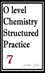 O level Chemistry Structured Practice Papers 7 ebook by Esther Chen