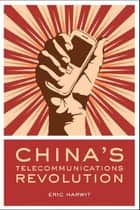 China's Telecommunications Revolution ebook by Eric Harwit