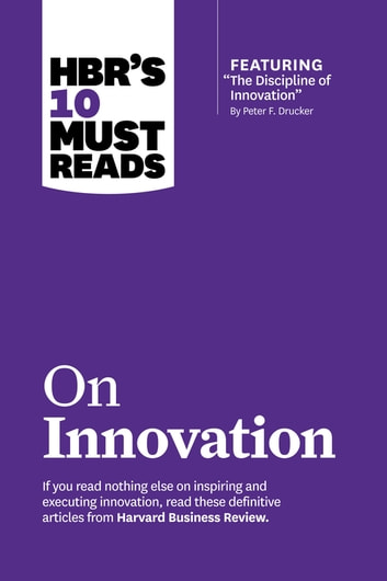 "HBR's 10 Must Reads on Innovation (with featured article ""The Discipline of Innovation,"" by Peter F. Drucker) eBook by Harvard Business Review,Clayton M. Christensen,Vijay Govindarajan,Peter F. Drucker"
